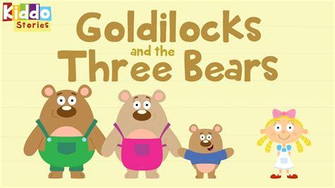 Goldilocks The Three Bears