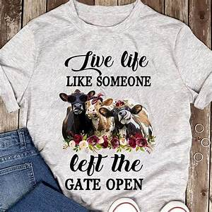 Unisex Shirt Size Chart Live Life Like Someone Left The Gate Open Cows T Shirt