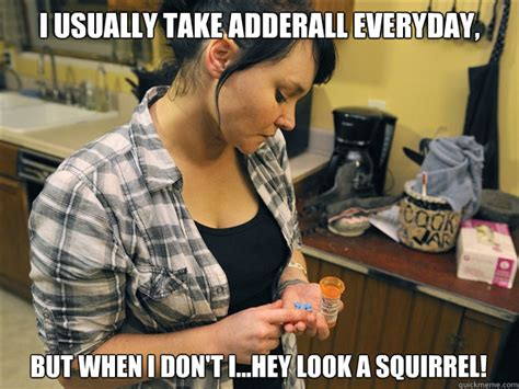 Adderall Memes - adderall what i think will happen what actually happens adderall quickmeme