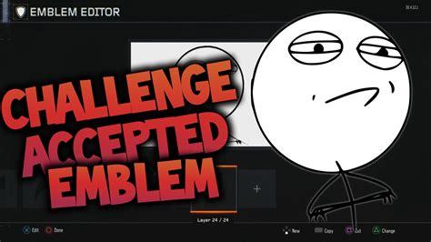 Meme Emblem - bo3 emblem tutorial challenge accepted meme black ops 3 emblem youtube