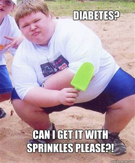 Fat Kid Memes - diabetes can i get it with sprinkles please fat kid eats the whole cake quickmeme