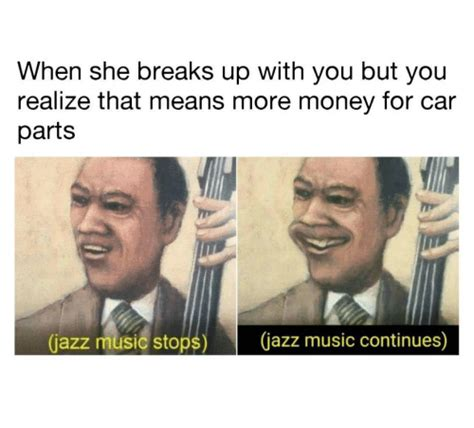 9gag is your best source of fun! When She Breaks Up With You but You Realize That Means More Money for Cair Parts Jazz Music ...
