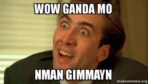 Meme Ganda Mo - wow ganda mo nman gimmayn sarcastic nicholas cage make a meme