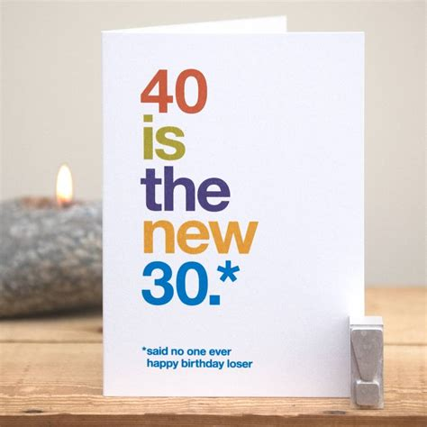 '40 Is The New 30' Funny 40th Birthday Card By Wordplay