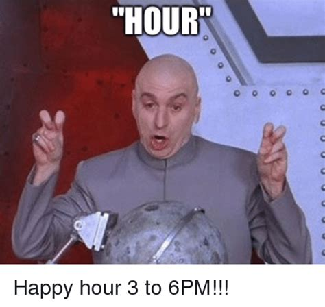 Happy Hour Meme - hourr happy hour 3 to 6pm happy meme on sizzle