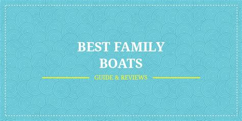 Best Boat For Family Of 5 by 5 Best Family Boats In 2018 Ultimate Buyer Guide