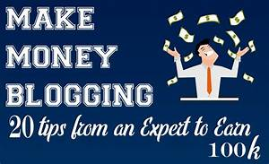 Make Money Blogging: 20 Tips from an Expert to Earn 100K ...
