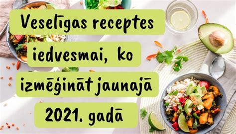 Veselīgas receptes iedvesmai, ko izmēģināt jaunajā 2021 ...