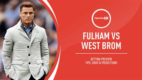 Fulham v West Brom prediction, betting tips, odds, preview ...