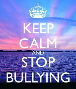 KEEP CALM AND STOP BULLYING Poster | 8700919 | Keep Calm-o ...