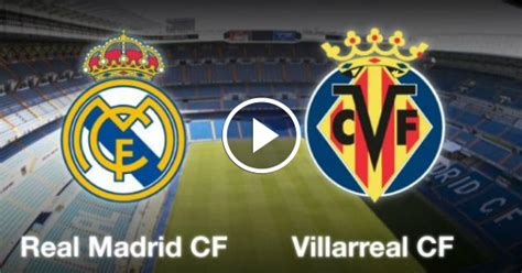 La Liga - Preview, Real Madrid vs Villarreal