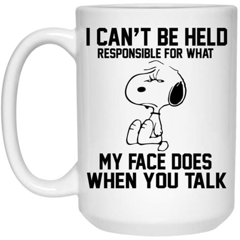 I Can't Be Held Responsible For What My Face Does When You Talk Mugs Teedragons