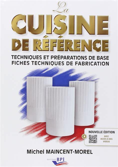 cuisine de reference livre la cuisine de référence de michel maincent aux editions bpi