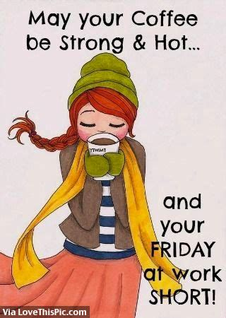 27.01.2019 · funny morning coffee quotes & sayings 7 days without coffee makes one weak. i orchestrate my mornings to the tune of coffee. May Your Coffee Be Strong & Hot And Your Friday At Work Short Pictures, Photos, and Images for ...