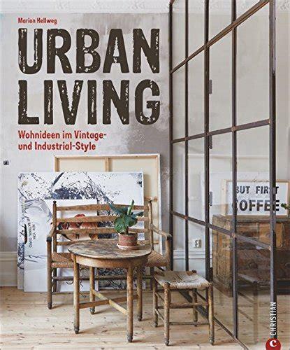 Wohnen Industrial Style by Vintage Wohnen Living Wohnideen Im Vintage Und