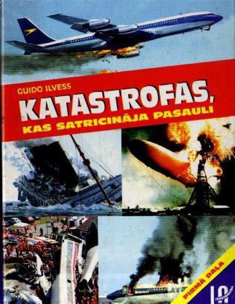 Katastrofas, kas satricinaja pasauli 1. dala - Guido Ilvess by firmaartcom - Issuu
