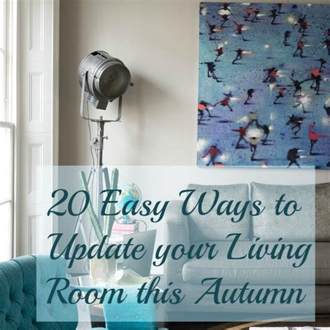 12 Easy Ways To Update Your Living Room by 20 Easy Ways To Update Your Living Room This Autumn