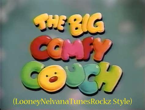 big comfy couch looneynelvanatunesrockz style