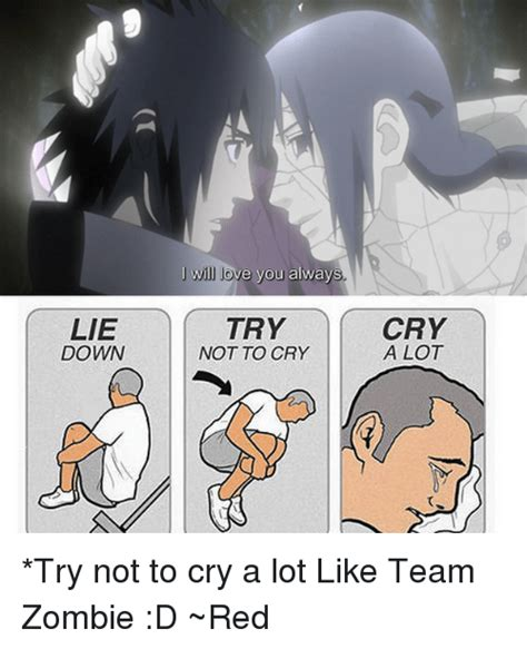 Try Not To Cry Meme - lie down i will love you always try not to cry cry a lot try not to cry a lot like team zombie