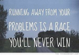 Running Away From Problems Quotes. QuotesGram