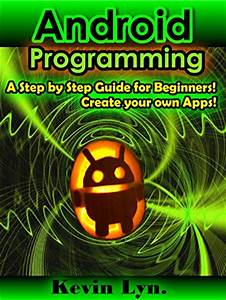 Android Programming  A Step By Step Guide For Beginners