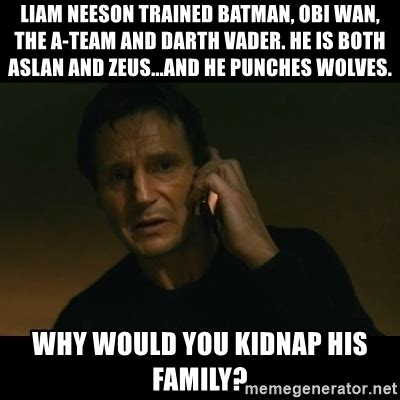 Liam Neeson Meme Generator - liam neeson trained batman obi wan the a team and darth vader he is both aslan and zeus and