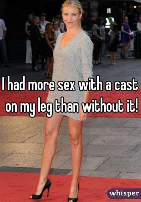 I Had More Sex With A Cast On My Leg Than Without It
