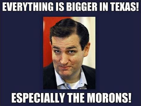 Funny Texas Memes - everything is bigger in texas especially the morons funny political memes pinterest