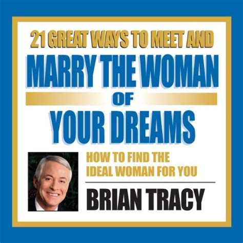 21 Great Ways To Meet And Marry The Woman Of Your Dreams Audiobook  Brian Tracy Audiblecom
