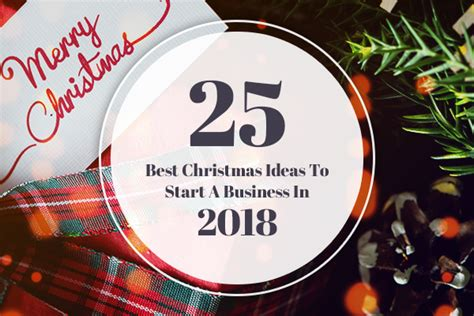25 Best Christmas Ideas To Start A Business In 2018