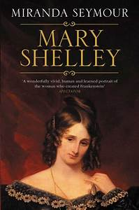 Mary Shelley   Book by Miranda Seymour   Official ...