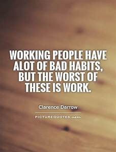 Working people have alot of bad habits, but the worst of ...