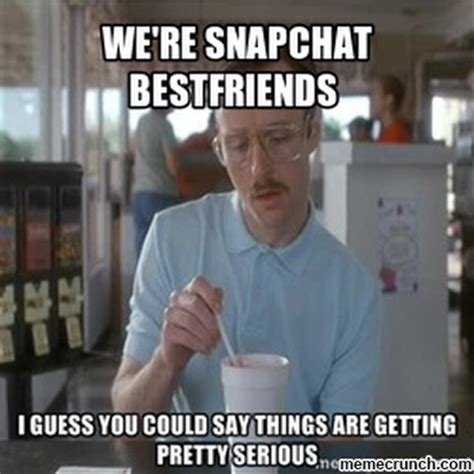 Snapchat Memes - we re snapchat bestfriends