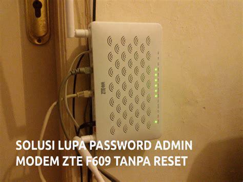 Mengetahui password router zte f609 melalui telnet. Solusi Mudah Lupa Password Admin Modem ZTE F609 IndiHome