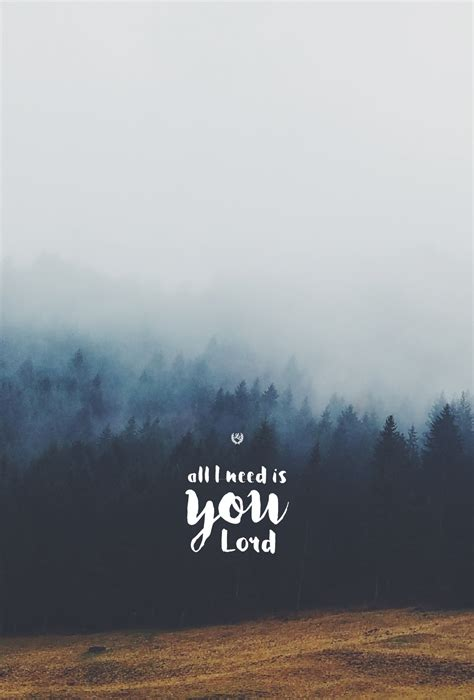 christian phone wallpapers i you lord my strength bible verses quot all i need is you quot by hillsong united phone screen