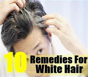 7 Natural Cures For White Hair How To Cures White Hair