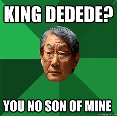 King Meme - king dedede you no son of mine high expectations asian father quickmeme