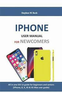 Iphone User Manual For Newcomers   All In One Ios 12 Guide