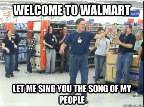 Wal Mart Meme - welcome to walmart let me sing you the song of my people walmart guy quickmeme