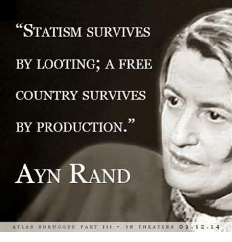 Ayn Rand Meme - statism survives by looting a free country survives by production ayn rand atla s s rugged part