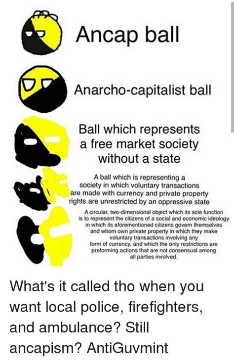 Anarcho Capitalism Memes - 25 best memes about ancap ball ancap ball memes