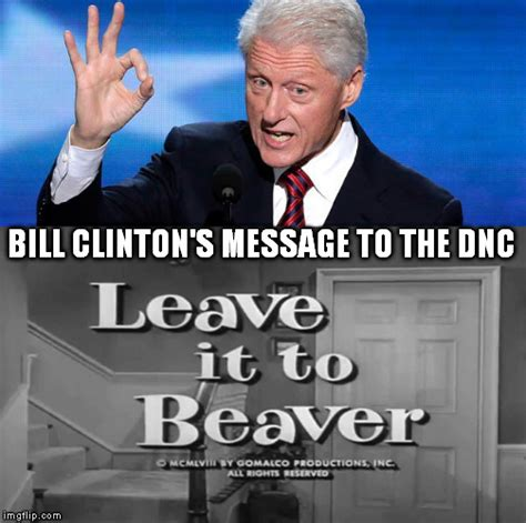 Clinton Memes - bill clinton s message to the dnc imgflip