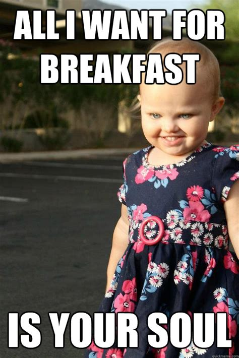Breakfast Meme - all i want for breakfast is your soul misc quickmeme