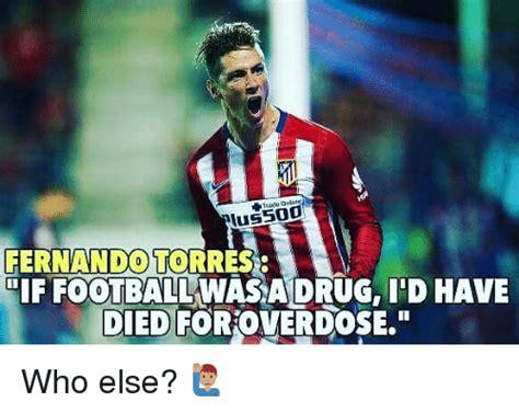 Fernando Torres Meme - lussoo fernando torres ffootball wasadrug d have died for overdose who else meme on sizzle