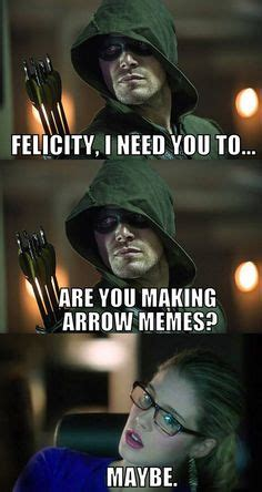 crazy memes  oliver queen  felicity smoak  arrow
