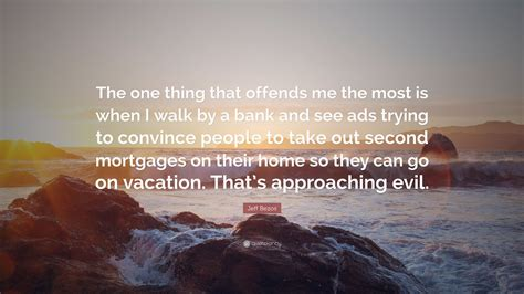 """Jeff Bezos Quote: """"The one thing that offends me the most ..."""