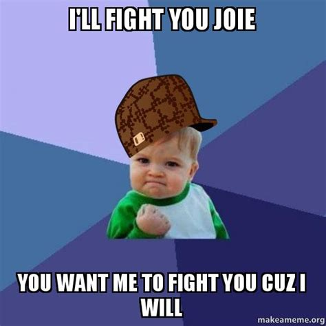 Fight Me Meme - gallery fight me then meme