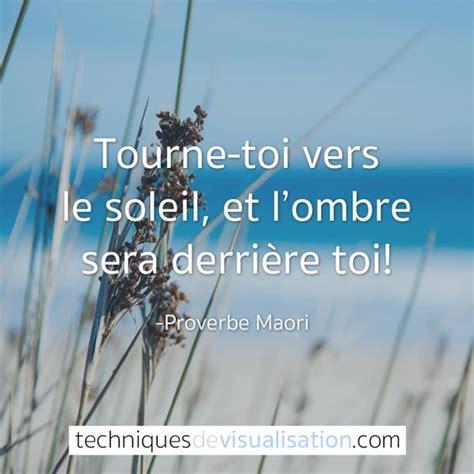 proverbe maori tourne toi vers le soleil et l ombre sera derri 232 re toi citation inspirante