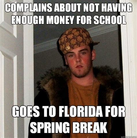 Spring Break Over Meme - complains about not having enough money for school goes to florida for spring break scumbag