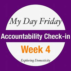 MyDay Friday Accountability Check-in: Week 4 ⋆ Exploring ...
